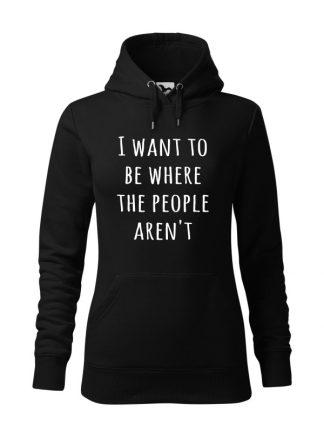 """Czarna bluza damska z białym napisem I Want To Be Where The People Aren't. Bluza typu """"kangur"""" z kapturem."""