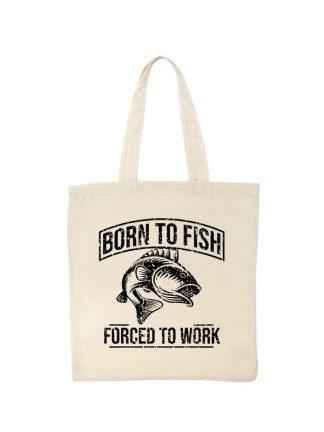 Ekologiczna ekotorba bawełniana w kolorze ecru, z czarnym nadrukiem Born To Fish, Forced To Work.