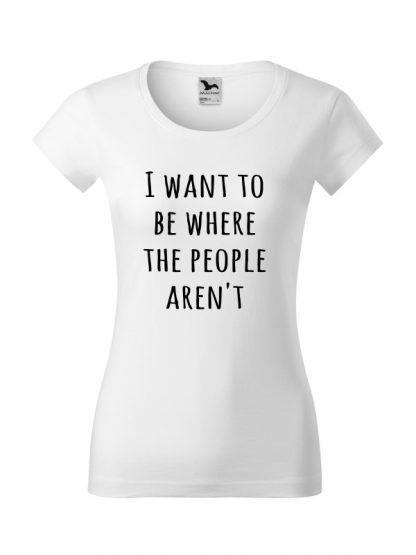 Koszulka damska z napisem I Want To Be Where The People Aren't. Krój slim-fit, koszulka biała.