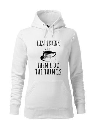 """Biała bluza damska z napisem First I Drink Coffee, Then I Do The Things. Bluza typu """"kangur"""" z kapturem. Napis czarny."""