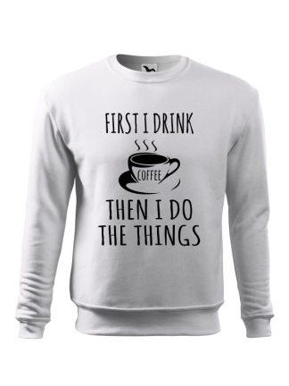 Biała bluza męska z napisem First I Drink Coffee, Then I Do The Things. Bluza wkładana, bez kaptura. Napis czarny.