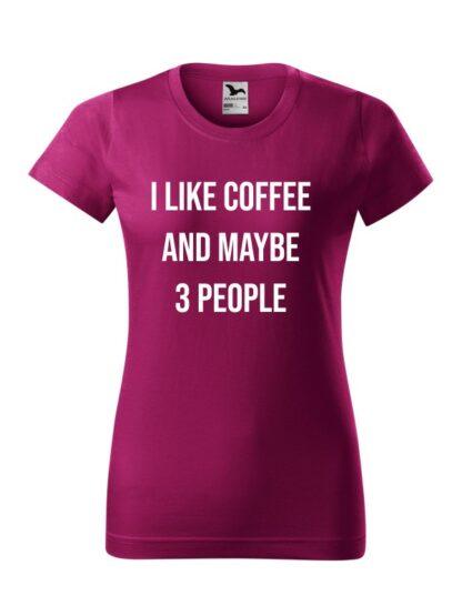 Damska koszulka z krótkim rękawem i kontrastującym napisem I Like Coffee And Maybe 3 People. Koszulka o kroju standardowym, w kolorze fuksja.