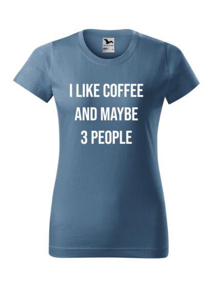 Damska koszulka z krótkim rękawem i kontrastującym napisem I Like Coffee And Maybe 3 People. Koszulka o kroju standardowym, w kolorze jeans.