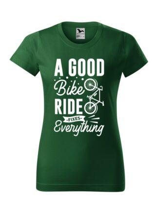 Zielona koszulka damska z krótkim rękawem i białym, stylizowanym napisem A Good Bike Ride Fixes Everything.