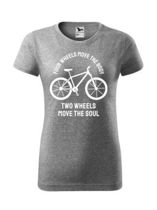 Szara koszulka damska z krótkim rękawem oraz białą sylwetką roweru i białym napisem Four Wheels Move The Body, Two Wheels Move The Soul.